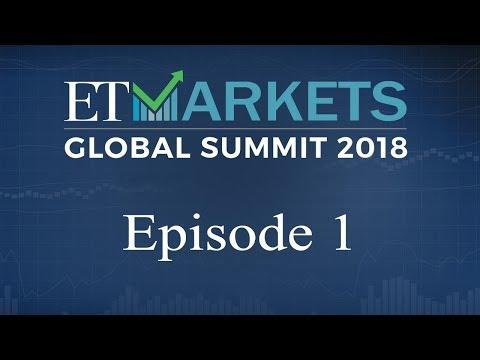 ET Markets Global Summit 2018 | Episode 1