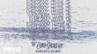 The Chainsmokers Everybody Hates Me (Khrebto Remix Audio)