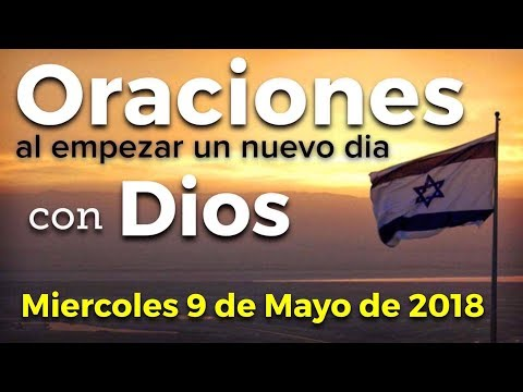 Oraciones al empezar un nuevo día con Dios   Miercoles 9 de Mayo 🇮🇱