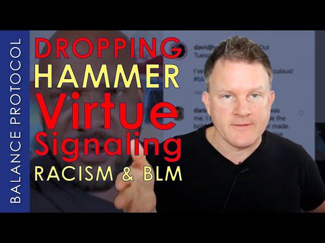 Dropping Hammer ~ Virtue Signaling, Racism & BLM