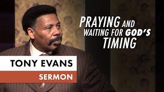 Praying and Waiting for God's Timing - Tony Evans Sermon on Elijah