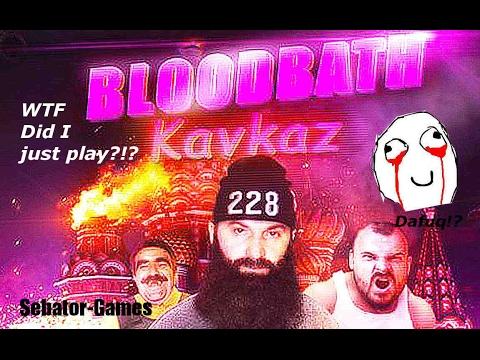 WTF am I playing?!? - Bloodbath Kavkaz   Sebator-Games  
