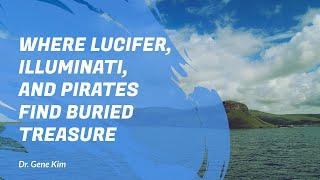 Where Lucifer, Illuminati, and Pirates Find Buried Treasure- Dr. Gene Kim
