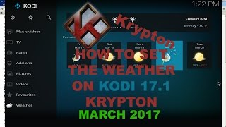 How to set the weather on Kodi Krypton 17.1 (March 2017)