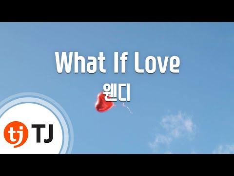[TJ노래방] What If Love - 웬디(WENDY) / TJ Karaoke