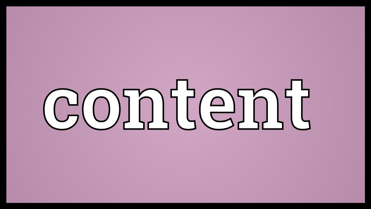 Content - what is it The meaning of the word content
