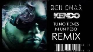 Don Omar Feat. Kendo - Tu No Tienes Ni Un Peso Remix