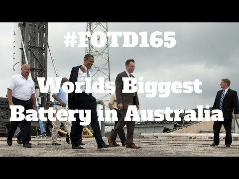 #FOTD165 Worlds Biggest Battery in Australia - Elon Musk  & Tesla