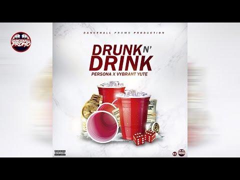 Persona & Vybrant Yute - Drunk n' Drink (Prod. by Dancehall Promo) November 2018