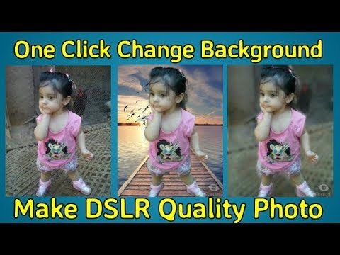 Remove Background in Just One Click And Make DSLR Quality Photo on Android
