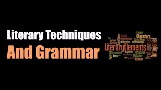Literary Techniques & Grammar