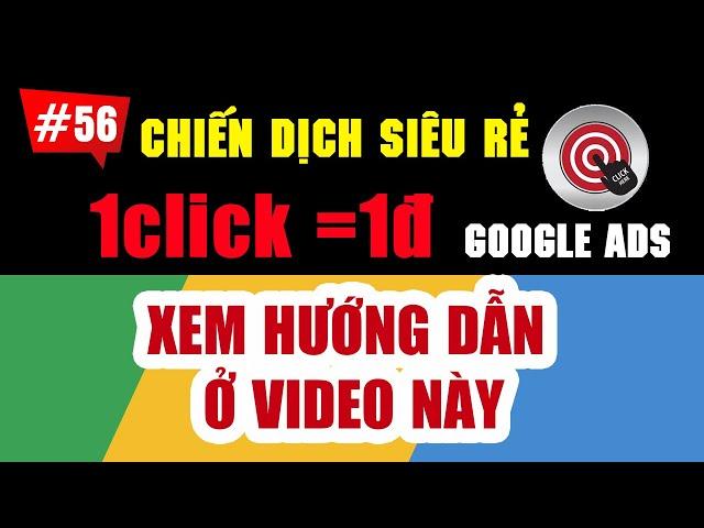 [Tùng Lê Ads] Hướng dẫn chạy quảng cáo với 1đ/click | Google Ads nâng cao 2020