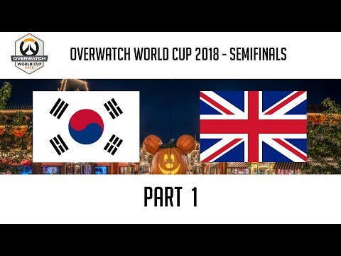 South Korea Vs United Kingdom (Part 1) | Overwatch World Cup 2018: Semifinals