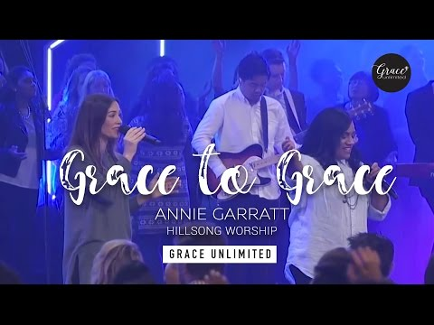 Grace to Grace - Annie Garratt - Hillsong Church
