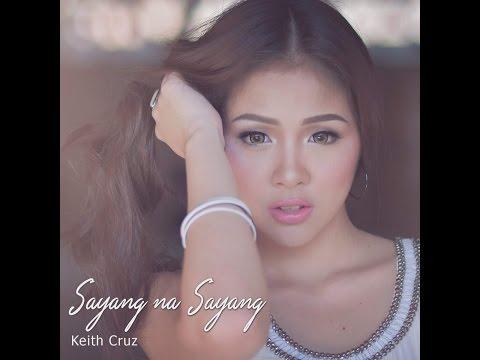 SAYANG NA SAYANG - Keith Cruz (Official Music Video)