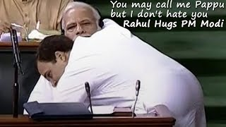rahul-hugs-pm-modi-says-you-may-call-me-pappu-but-i-dont-hate-you