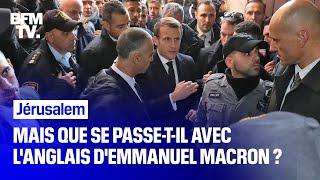 Face aux services de sécurité israéliens, Emmanuel Macron perd sa maîtrise de la langue anglaise