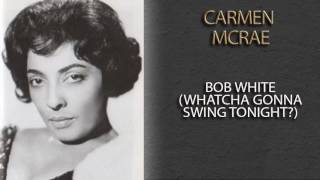Watch Carmen Mcrae Bob White video
