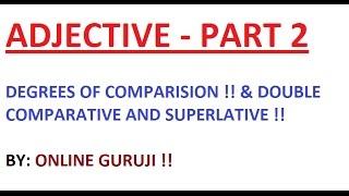 ADJECTIVE ( DEGREE OF COMPARISI ON - POSITIVE,COMPARATIVE & SUPERLATIVE)