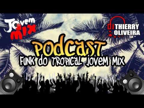 007 - Podcast Funk Do Tropical Jovem Mix 2017 ( Thierry DJ )