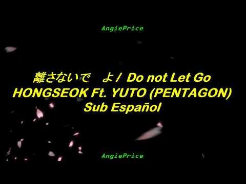 離さないでよ / Do Not Let Go - HONGSEOK Ft. YUTO (PENTAGON) Sub Español