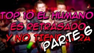 TOP 10 EL HUMANO ES RETRASADO Y NO TIENE CURA PARTE 6 - 8cho