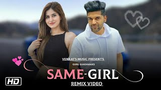 Same Girl : Guru Randhawa (Remix Video) Ft. Arjun | New Punjabi Song|DJ SHINE |VENKAT'S MUSIC 2019