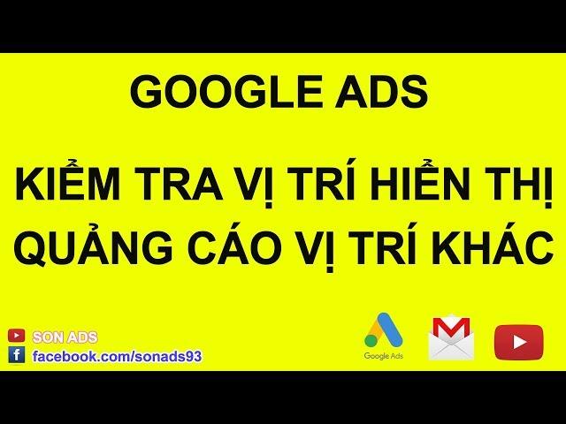 [SON ADS] Kiểm Tra Quảng Cáo Google Ads Hiển Thị Tại Địa Điểm Khác Như Nào 2020