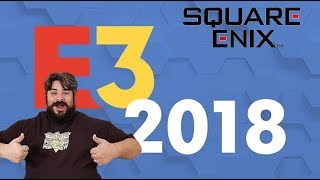Square Enix E3 Press Conference 2018: My thoughts and discussion....