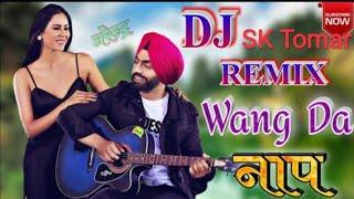 Wang Da Naap Dj Remix Song Ammy Virk dj Songs Dj SK