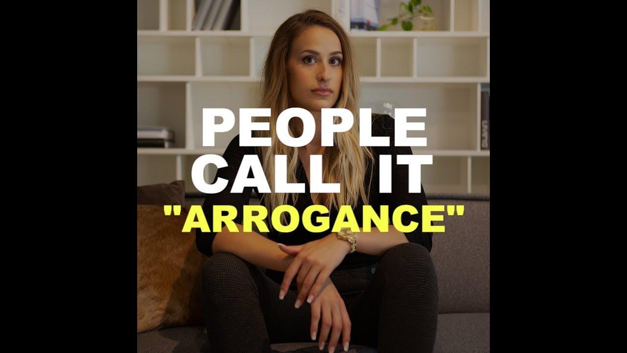 People Call It Arrogance