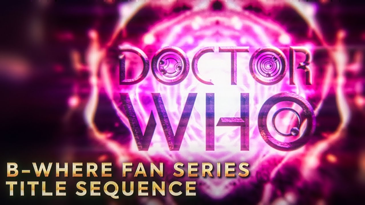 Doctor Who | B-Where Fan Series Title Sequence