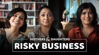 Risky Business Ft. Shruti Panwar, Shreya, Diptii | Mothers & Daughters | Mother's Day Special |Blush
