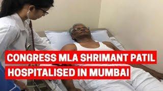 Breaking News: Congress MLA Shrimant Patil hospitalised in Mumbai