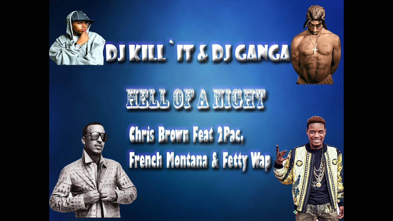 Download Chris Brown & 2pac - Hell Of A Night OFFICIAL REMIX Ft. French Montana & Fetty Wap