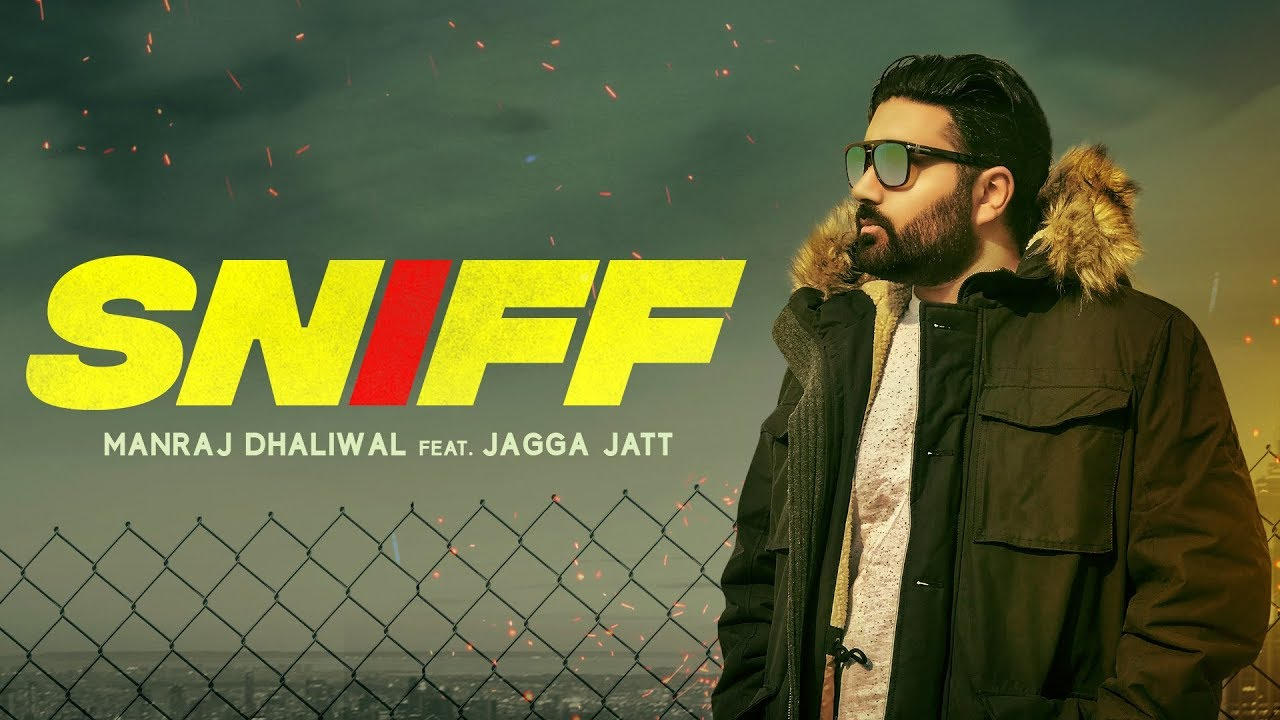 SNIFF - Manraj Dhaliwal (Official Video) Jagga Jatt | Latest Songs 2018 | RMG