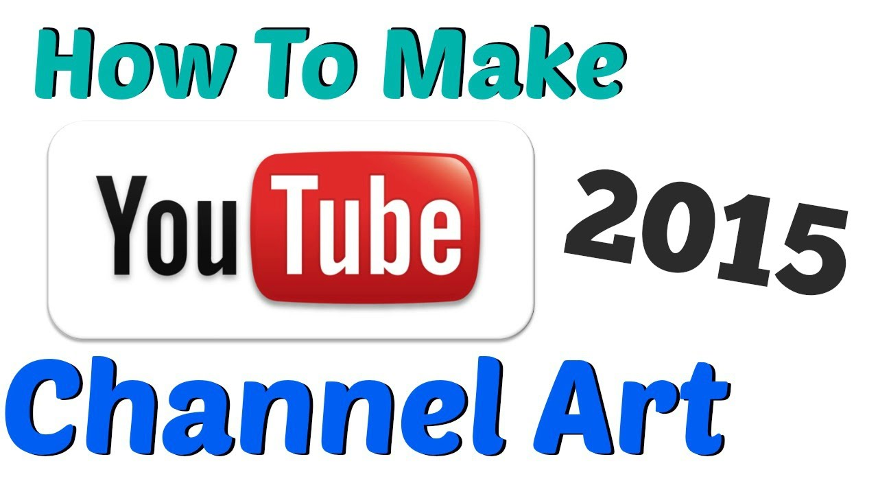 How To Make YouTube Channel Art - 2015 - YouTube