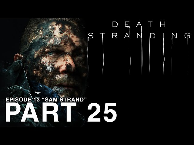 DEATH STRANDING - Part 25 - Episode 13 - Sam Strand - [PC Walkthrough Gameplay] - No Commentary