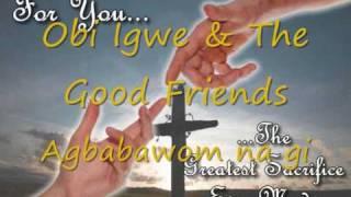 Obi Igwe & the good friends (Agbabawom na gi oh)