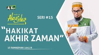HAKIKAT AKHIR ZAMAN- AKU SUKA 15 Ramadhan 1441H  - Ustadz Adi Hidayat, Lc.MA