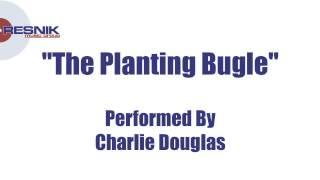 Charlie Douglas- The Planting Bugle