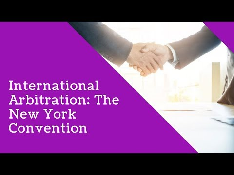 International Arbitration: The New York Convention