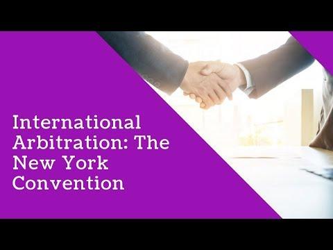 International Arbitration: The New York Convention