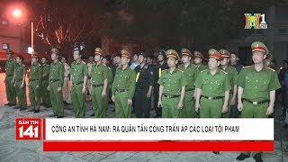 Công an Hà Nam ra quân tấn công, trấn áp các loại tội phạm   Nhật ký 141