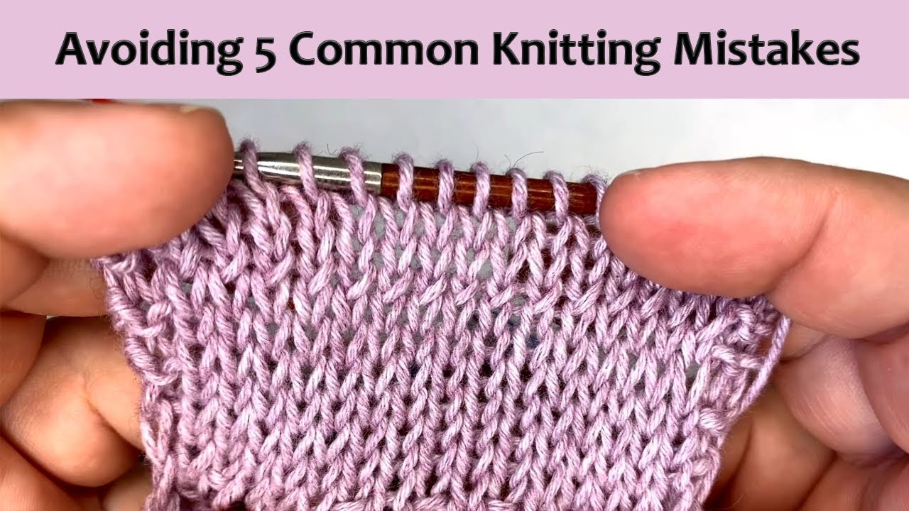 Beginner Knitter 5 Common Knitting Mistakes And How To Avoid Them Youtube
