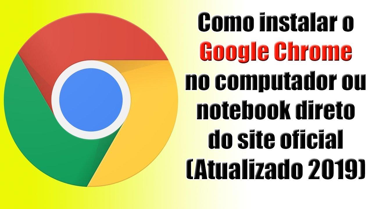 Como Instalar O Google Chrome No Computador Ou Notebook Direto Do Site Oficial Atualizado 2019 Youtube