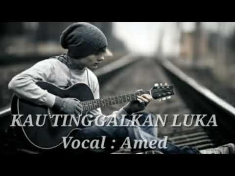 Lirik Lagu Amed KAU TINGGALKAN LUKA