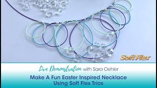 Live Demonstration with Sara Oehler: Make A Fun Easter Inspired Necklace Using Soft Flex Trios