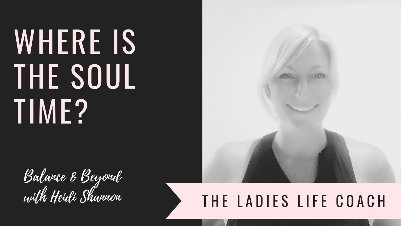 WHERE IS THE SOUL TIME? How To Inject Soul Time Into Your Days & Live  Soulfully