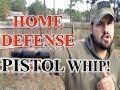 Home Defense: Pistol Whip